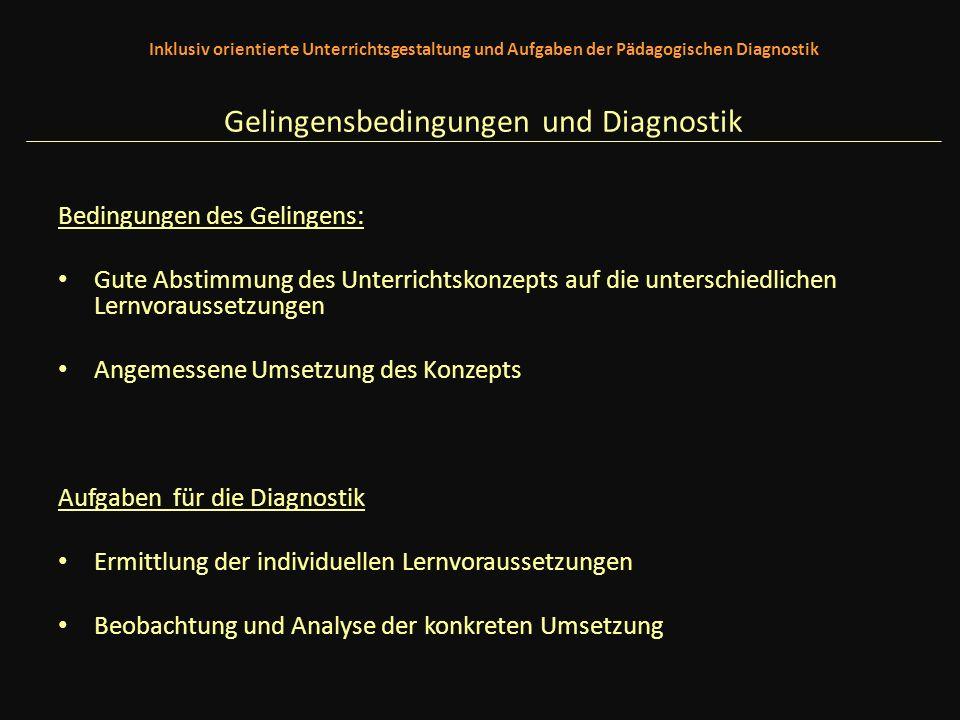 Inklusiv orientierte Unterrichtsgestaltung und Aufgaben der Pädagogischen Diagnostik Gelingensbedingungen und Diagnostik Bedingungen des Gelingens: Gu