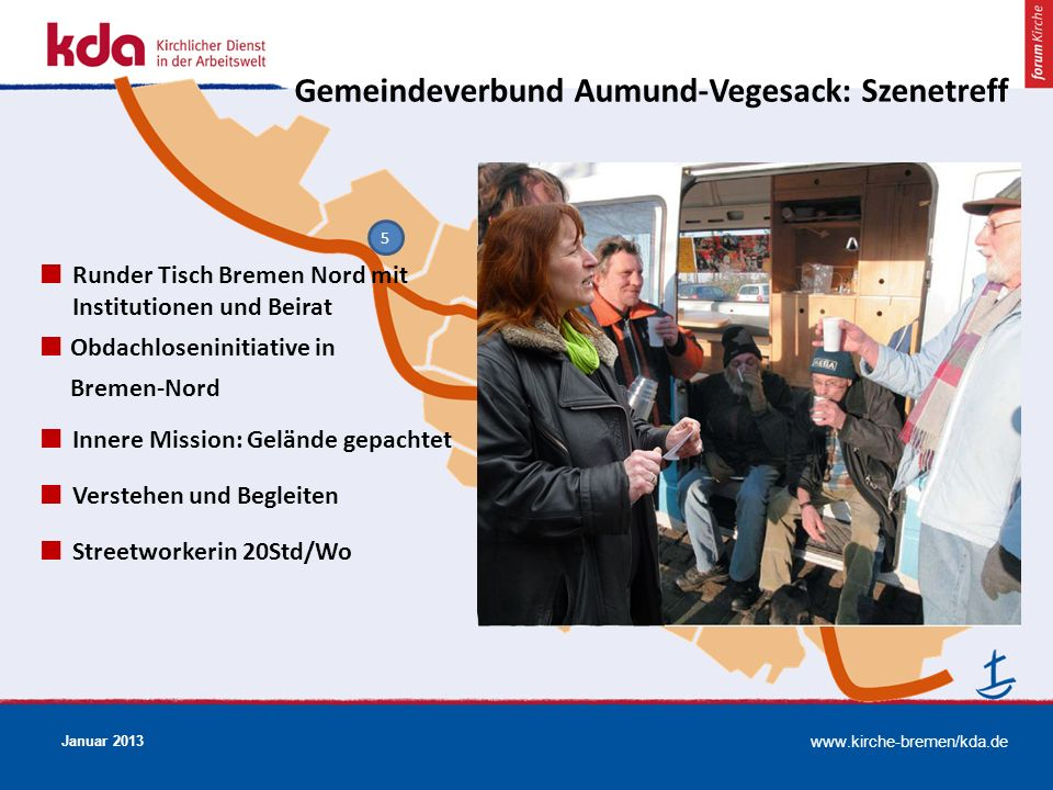 www.kirche-bremen/kda.de Januar 2013 5 Runder Tisch Bremen Nord mit Institutionen und Beirat Obdachloseninitiative in Bremen-Nord Innere Mission: Gelä