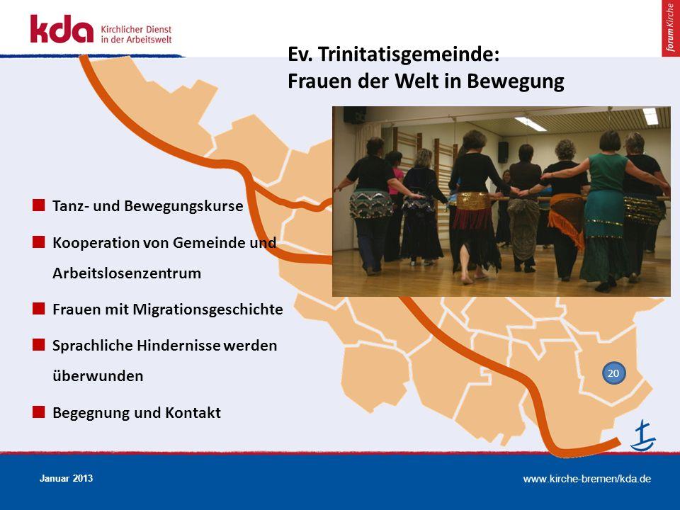 www.kirche-bremen/kda.de Januar 2013 20 Ev. Trinitatisgemeinde: Frauen der Welt in Bewegung Tanz- und Bewegungskurse Kooperation von Gemeinde und Arbe