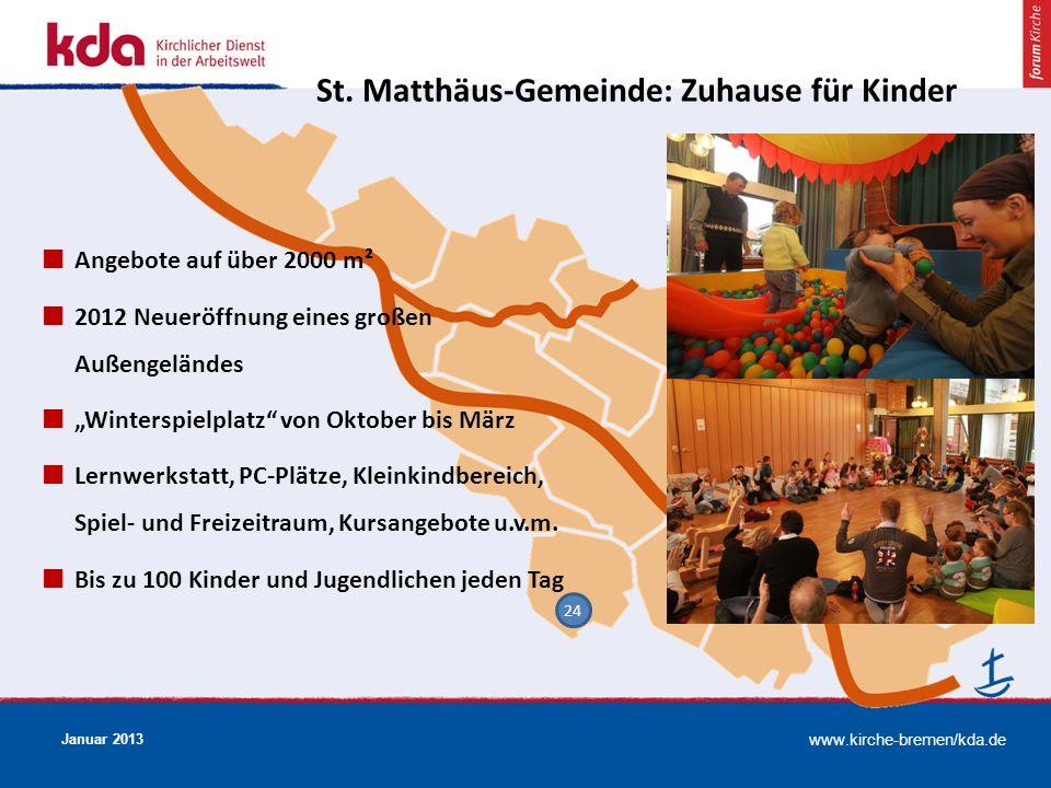 www.kirche-bremen/kda.de Januar 2013 24 St. Matthäus-Gemeinde: Zuhause für Kinder Angebote auf über 2000 m² 2012 Neueröffnung eines großen Außengeländ