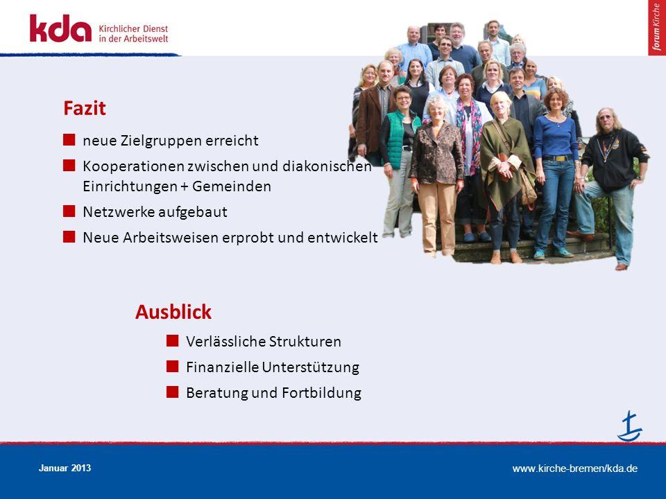 www.kirche-bremen/kda.de Januar 2013 Fazit neue Zielgruppen erreicht Kooperationen zwischen und diakonischen Einrichtungen + Gemeinden Netzwerke aufge