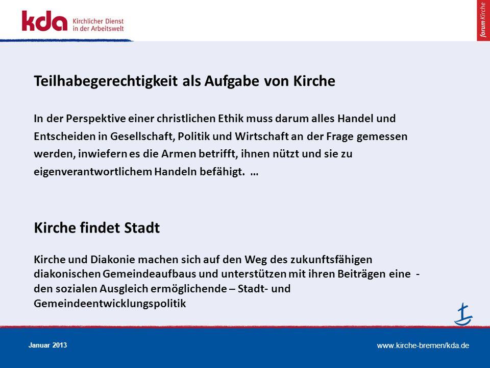 www.kirche-bremen/kda.de Januar 2013 Teilhabegerechtigkeit als Aufgabe von Kirche In der Perspektive einer christlichen Ethik muss darum alles Handel