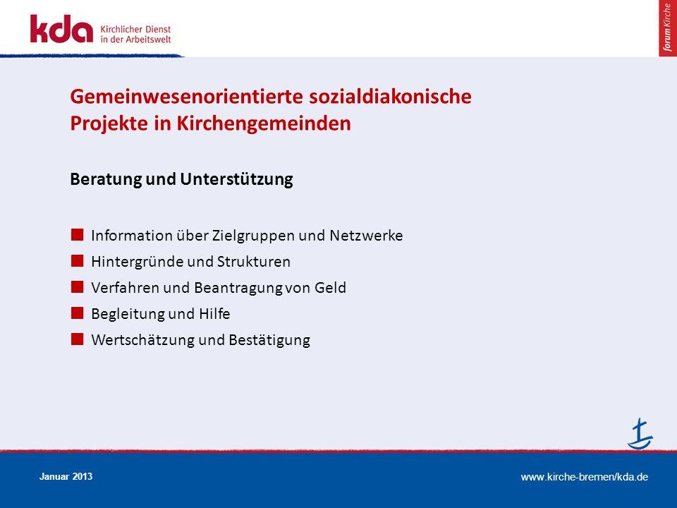 www.kirche-bremen/kda.de Januar 2013 Beratung und Unterstützung Information über Zielgruppen und Netzwerke Hintergründe und Strukturen Verfahren und B