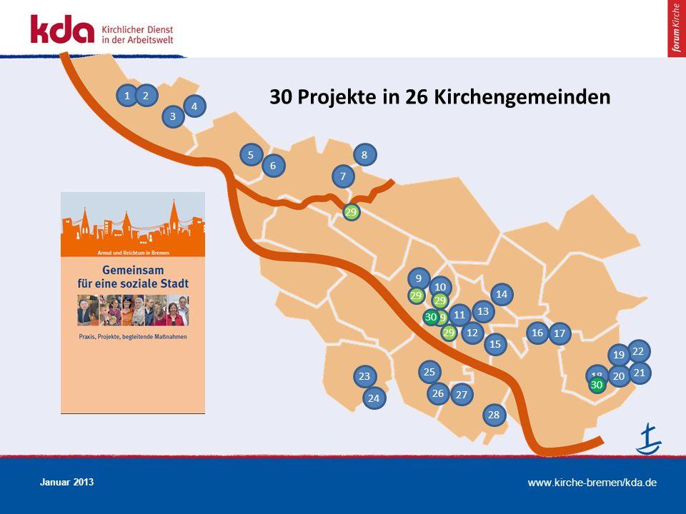www.kirche-bremen/kda.de Januar 2013 29 1 13 6 5 4 3 2 8 7 12 10 9 22 20 19 18 17 16 15 14 28 27 26 25 24 23 21 29 30 30 Projekte in 26 Kirchengemeind