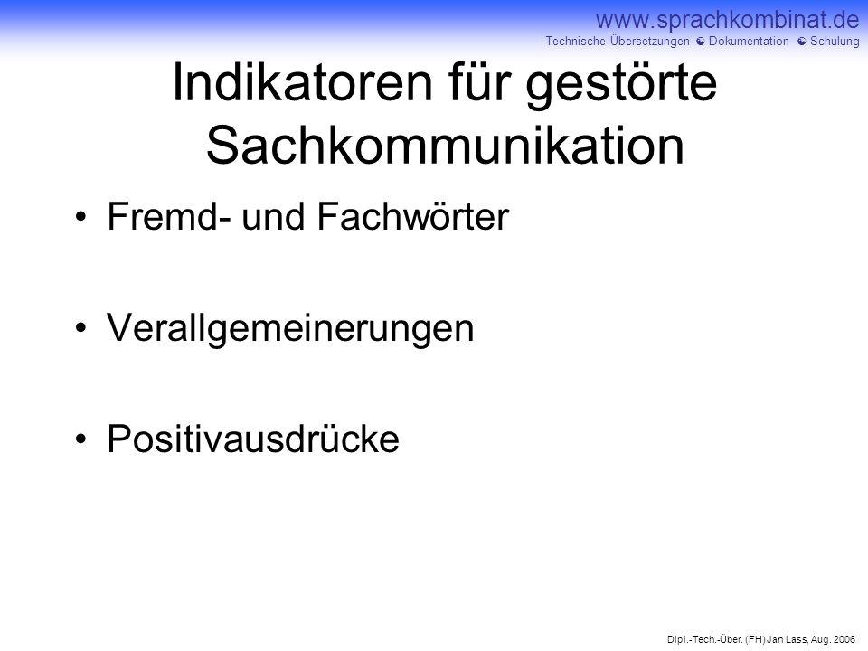 Dipl.-Tech.-Über. (FH) Jan Lass, Aug. 2006 www.sprachkombinat.de Technische Übersetzungen Dokumentation Schulung Indikatoren für gestörte Sachkommunik