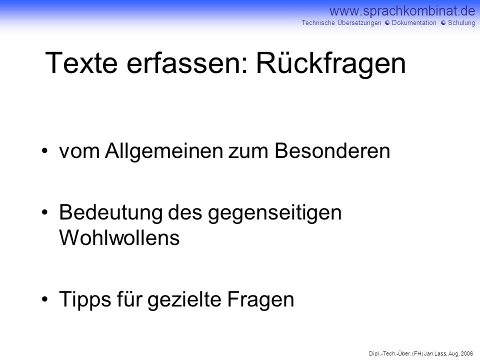 Dipl.-Tech.-Über. (FH) Jan Lass, Aug. 2006 www.sprachkombinat.de Technische Übersetzungen Dokumentation Schulung Texte erfassen: Rückfragen vom Allgem