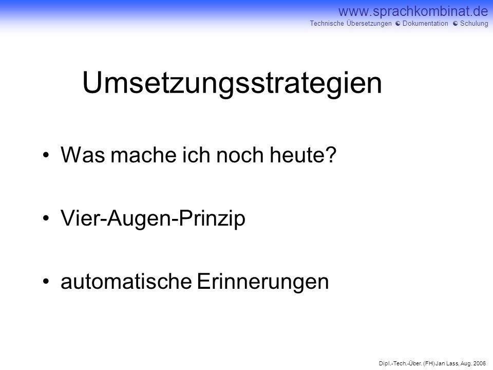Dipl.-Tech.-Über. (FH) Jan Lass, Aug. 2006 www.sprachkombinat.de Technische Übersetzungen Dokumentation Schulung Umsetzungsstrategien Was mache ich no