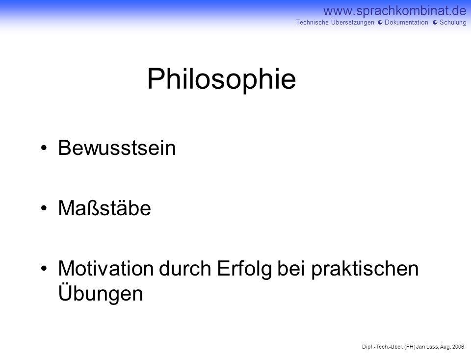 Dipl.-Tech.-Über. (FH) Jan Lass, Aug. 2006 www.sprachkombinat.de Technische Übersetzungen Dokumentation Schulung Philosophie Bewusstsein Maßstäbe Moti