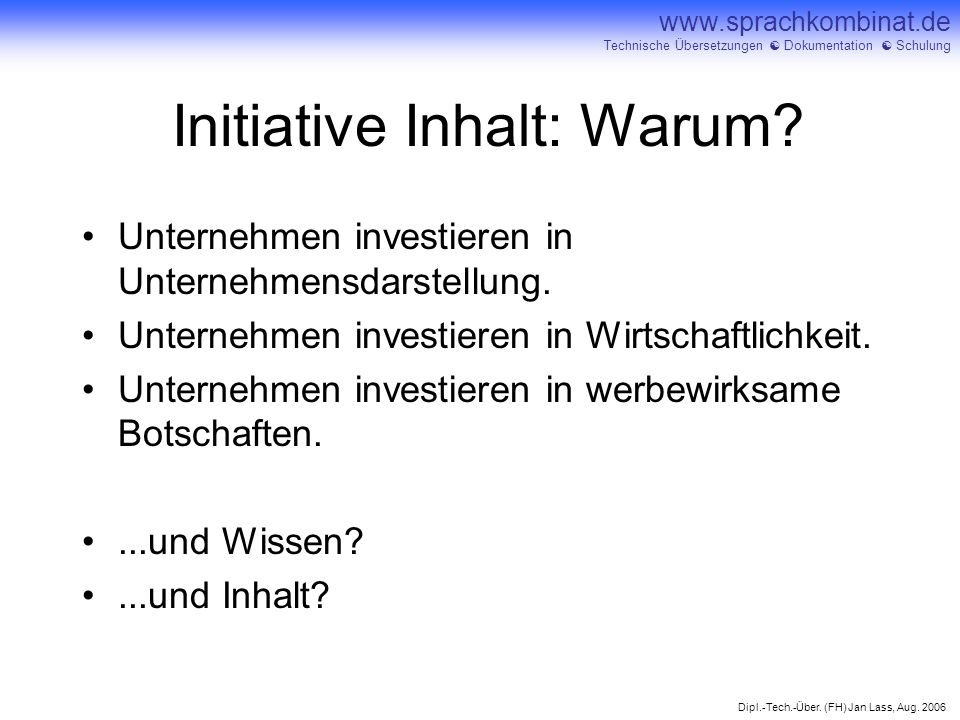 Dipl.-Tech.-Über. (FH) Jan Lass, Aug. 2006 www.sprachkombinat.de Technische Übersetzungen Dokumentation Schulung Initiative Inhalt: Warum? Unternehmen