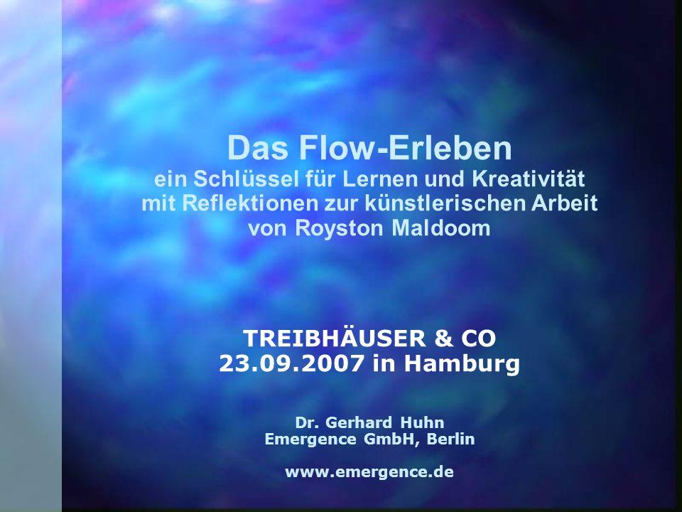 Das Flow-Erleben ein Schlüssel für Lernen und Kreativität mit Reflektionen zur künstlerischen Arbeit von Royston Maldoom TREIBHÄUSER & CO 23.09.2007 i