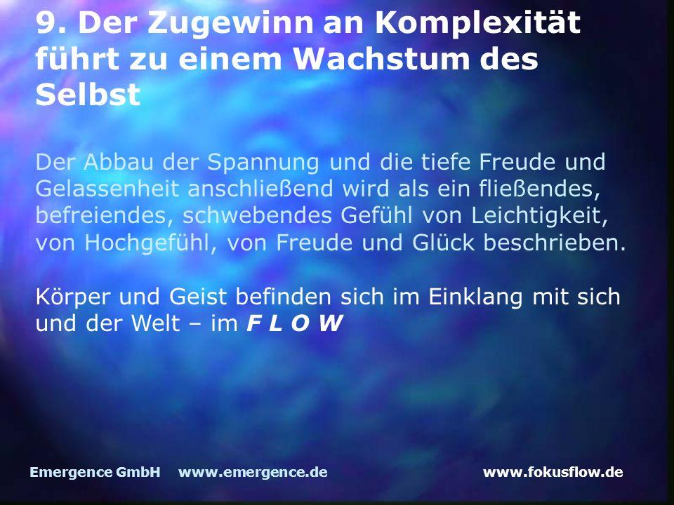 www.fokusflow.deEmergence GmbH www.emergence.de 9. Der Zugewinn an Komplexität führt zu einem Wachstum des Selbst Der Abbau der Spannung und die tiefe