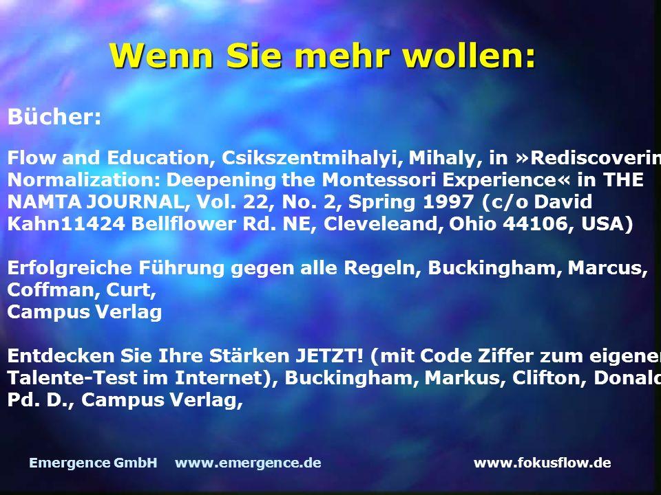 www.fokusflow.deEmergence GmbH www.emergence.de Wenn Sie mehr wollen: Bücher: Flow and Education, Csikszentmihalyi, Mihaly, in »Rediscovering Normalization: Deepening the Montessori Experience« in THE NAMTA JOURNAL, Vol.