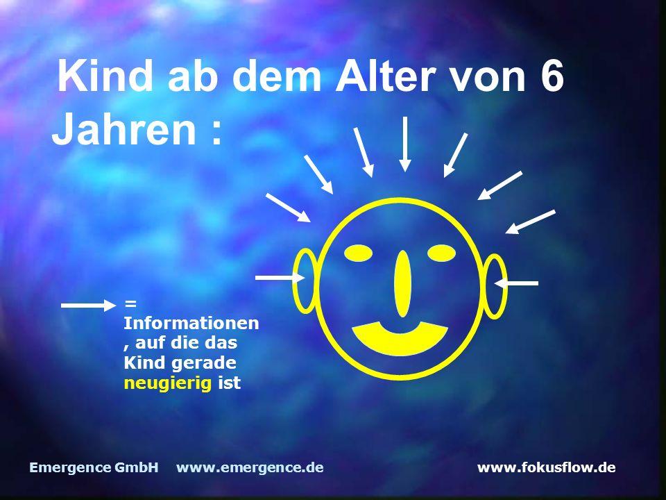 www.fokusflow.deEmergence GmbH www.emergence.de Kind ab dem Alter von 6 Jahren : = Informationen, auf die das Kind gerade neugierig ist