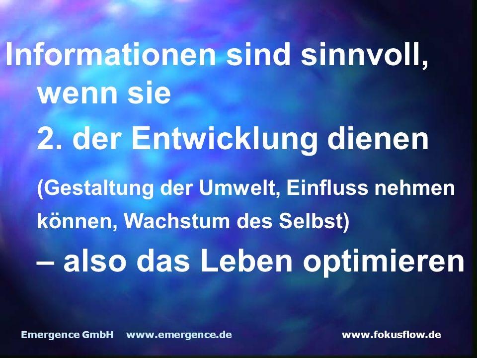 www.fokusflow.deEmergence GmbH www.emergence.de Informationen sind sinnvoll, wenn sie 2. der Entwicklung dienen (Gestaltung der Umwelt, Einfluss nehme