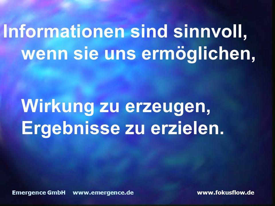 www.fokusflow.deEmergence GmbH www.emergence.de Informationen sind sinnvoll, wenn sie uns ermöglichen, Wirkung zu erzeugen, Ergebnisse zu erzielen.