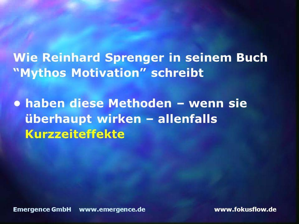 www.fokusflow.deEmergence GmbH www.emergence.de Wie Reinhard Sprenger in seinem Buch Mythos Motivation schreibt haben diese Methoden – wenn sie überhaupt wirken – allenfalls Kurzzeiteffekte