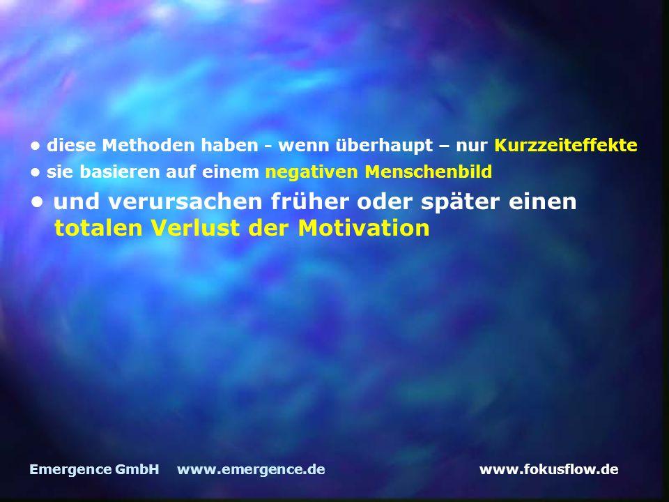 www.fokusflow.deEmergence GmbH www.emergence.de diese Methoden haben - wenn überhaupt – nur Kurzzeiteffekte sie basieren auf einem negativen Menschenbild und verursachen früher oder später einen totalen Verlust der Motivation