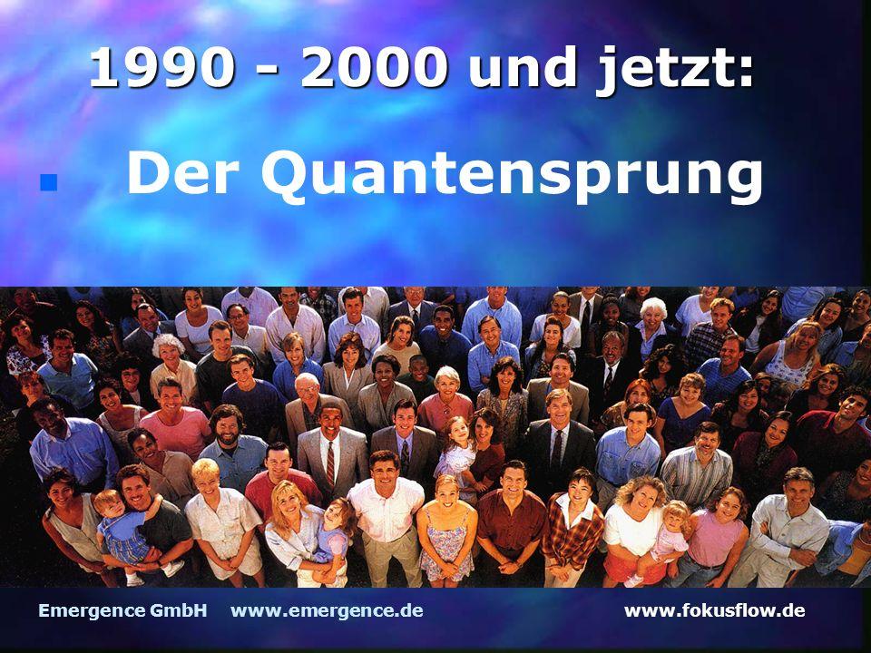 www.fokusflow.deEmergence GmbH www.emergence.de 1990 - 2000 und jetzt: n Der Quantensprung