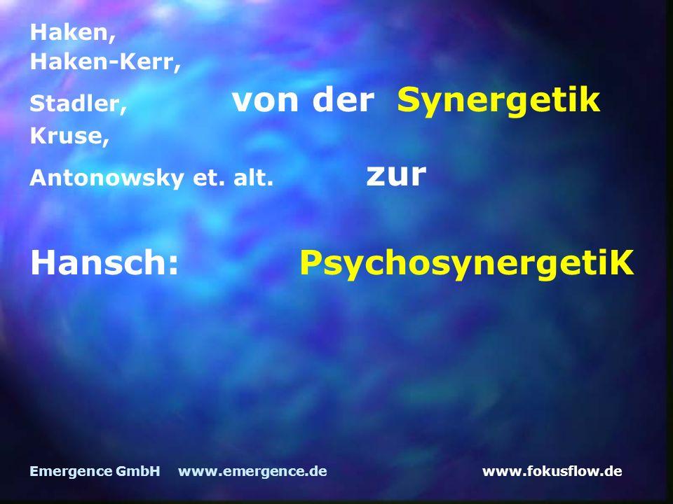www.fokusflow.deEmergence GmbH www.emergence.de Haken, Haken-Kerr, Stadler, von der Synergetik Kruse, Antonowsky et. alt. zur Hansch:PsychosynergetiK