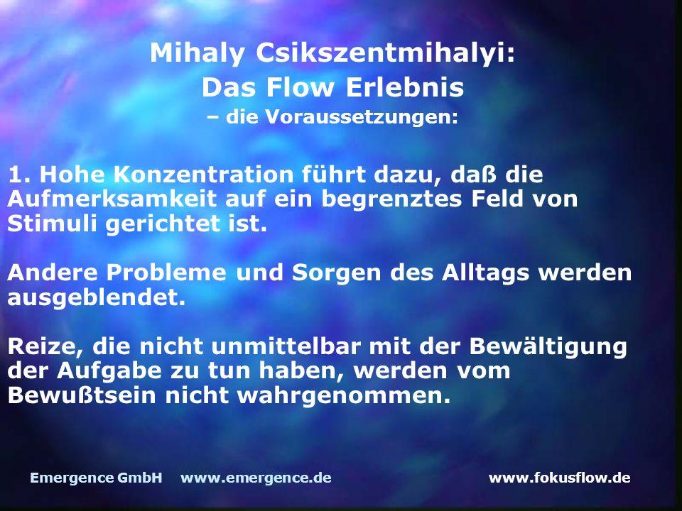 www.fokusflow.deEmergence GmbH www.emergence.de Mihaly Csikszentmihalyi: Das Flow Erlebnis – die Voraussetzungen: 1. Hohe Konzentration führt dazu, da