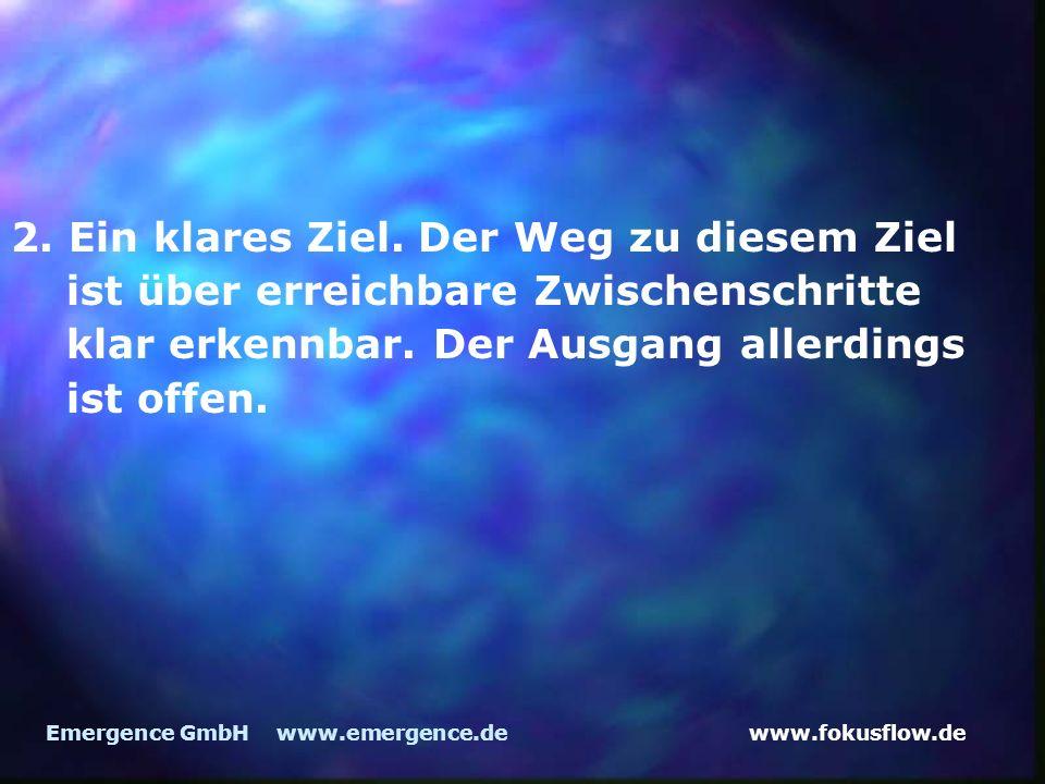 www.fokusflow.deEmergence GmbH www.emergence.de 2. Ein klares Ziel. Der Weg zu diesem Ziel ist über erreichbare Zwischenschritte klar erkennbar. Der A