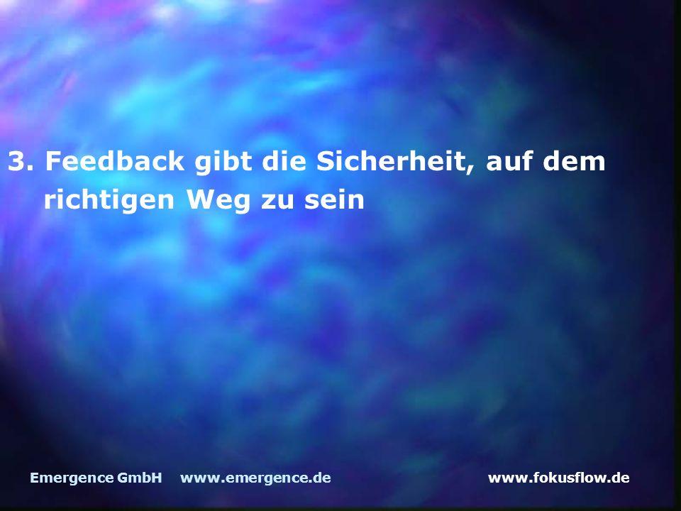 www.fokusflow.deEmergence GmbH www.emergence.de 3. Feedback gibt die Sicherheit, auf dem richtigen Weg zu sein