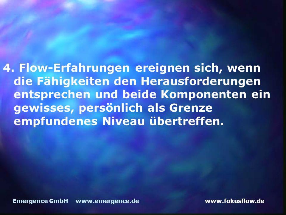 www.fokusflow.deEmergence GmbH www.emergence.de 4. Flow-Erfahrungen ereignen sich, wenn die Fähigkeiten den Herausforderungen entsprechen und beide Ko