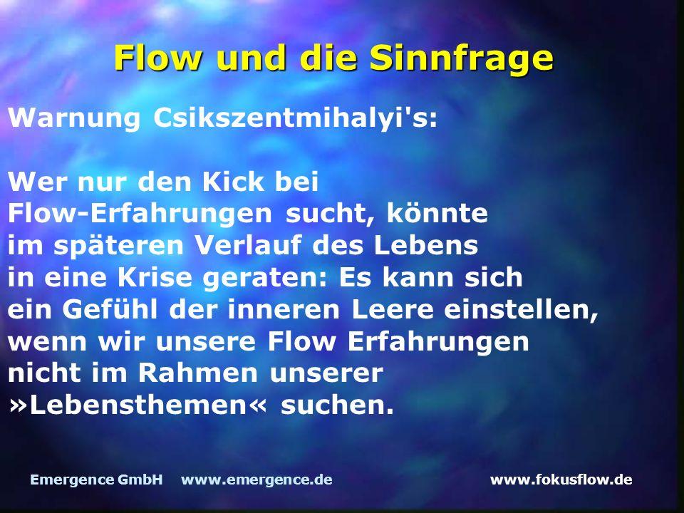 www.fokusflow.deEmergence GmbH www.emergence.de Flow und die Sinnfrage Warnung Csikszentmihalyi's: Wer nur den Kick bei Flow-Erfahrungen sucht, könnte
