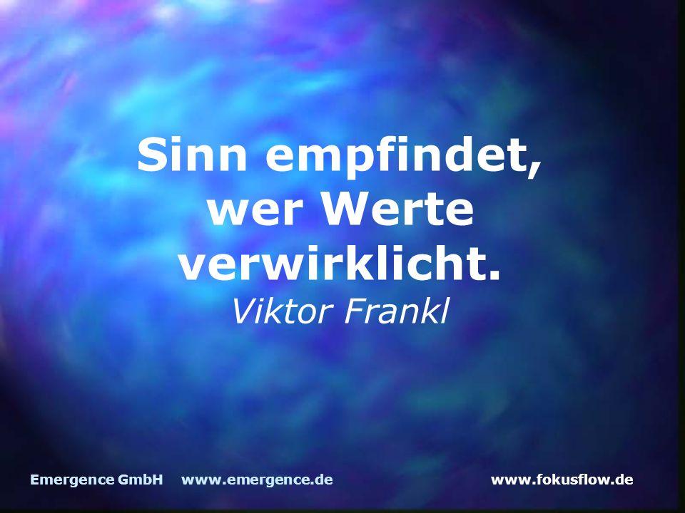 www.fokusflow.deEmergence GmbH www.emergence.de Sinn empfindet, wer Werte verwirklicht. Viktor Frankl
