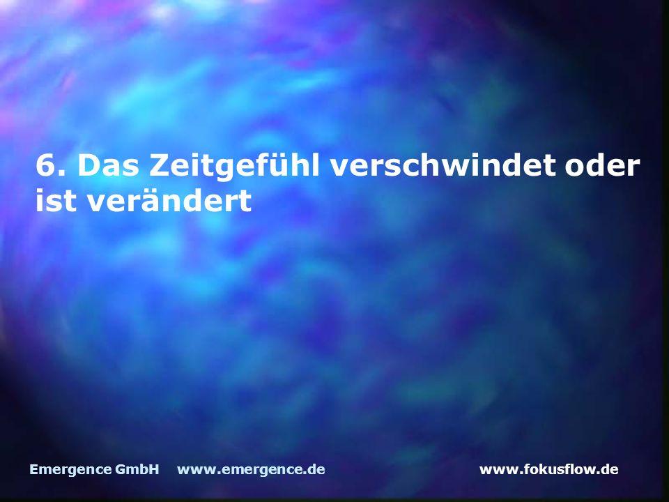 www.fokusflow.deEmergence GmbH www.emergence.de 6. Das Zeitgefühl verschwindet oder ist verändert