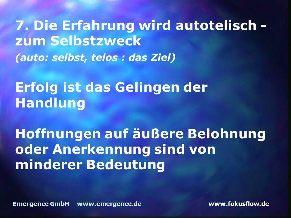 www.fokusflow.deEmergence GmbH www.emergence.de 7. Die Erfahrung wird autotelisch - zum Selbstzweck (auto: selbst, telos : das Ziel) Erfolg ist das Ge