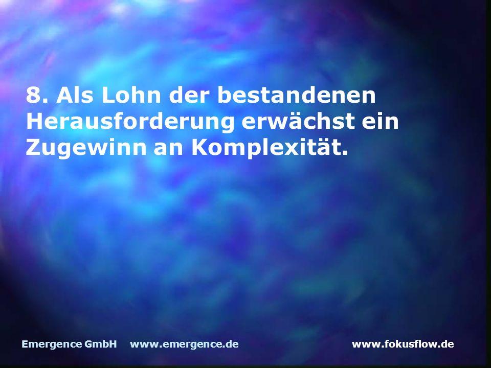 www.fokusflow.deEmergence GmbH www.emergence.de 8. Als Lohn der bestandenen Herausforderung erwächst ein Zugewinn an Komplexität.