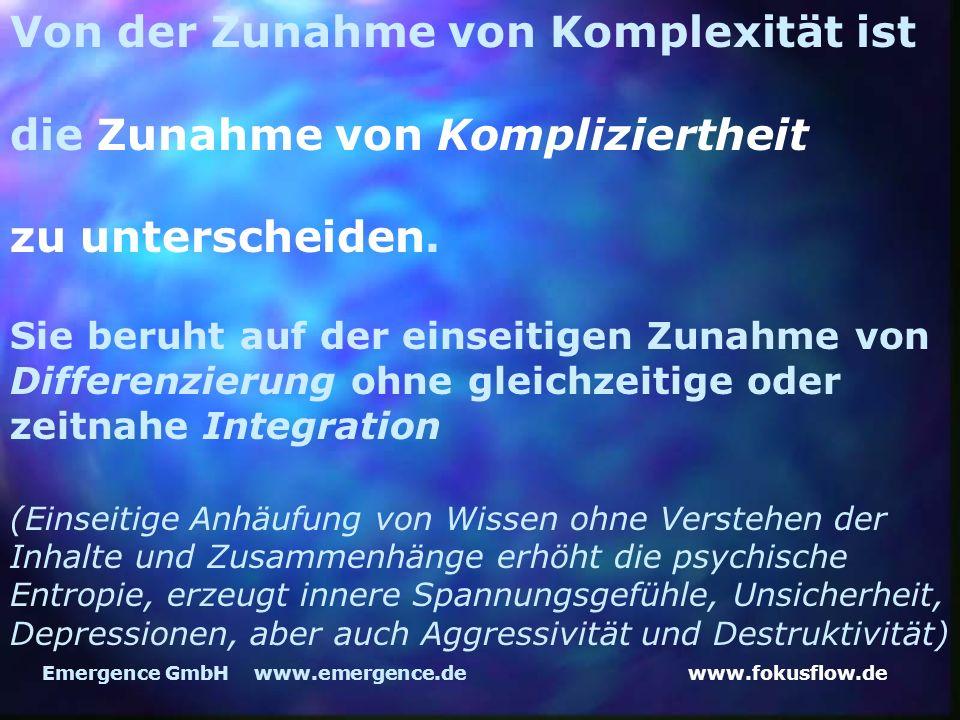 www.fokusflow.deEmergence GmbH www.emergence.de Von der Zunahme von Komplexität ist die Zunahme von Kompliziertheit zu unterscheiden. Sie beruht auf d