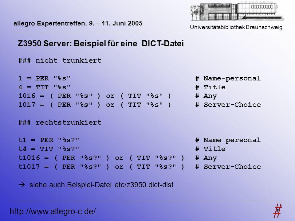 Universitätsbibliothek Braunschweig http://www.allegro-c.de/ allegro Expertentreffen, 9. – 11. Juni 2005 Z3950 Server: Beispiel für eine DICT-Datei ##