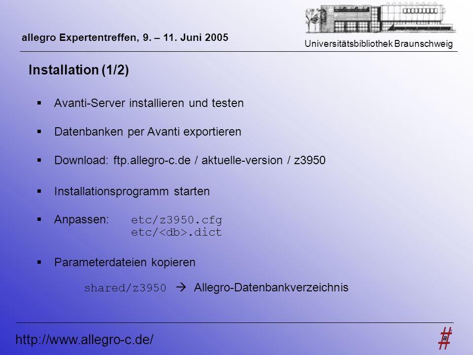 Universitätsbibliothek Braunschweig http://www.allegro-c.de/ allegro Expertentreffen, 9. – 11. Juni 2005 Installation (1/2) Avanti-Server installieren