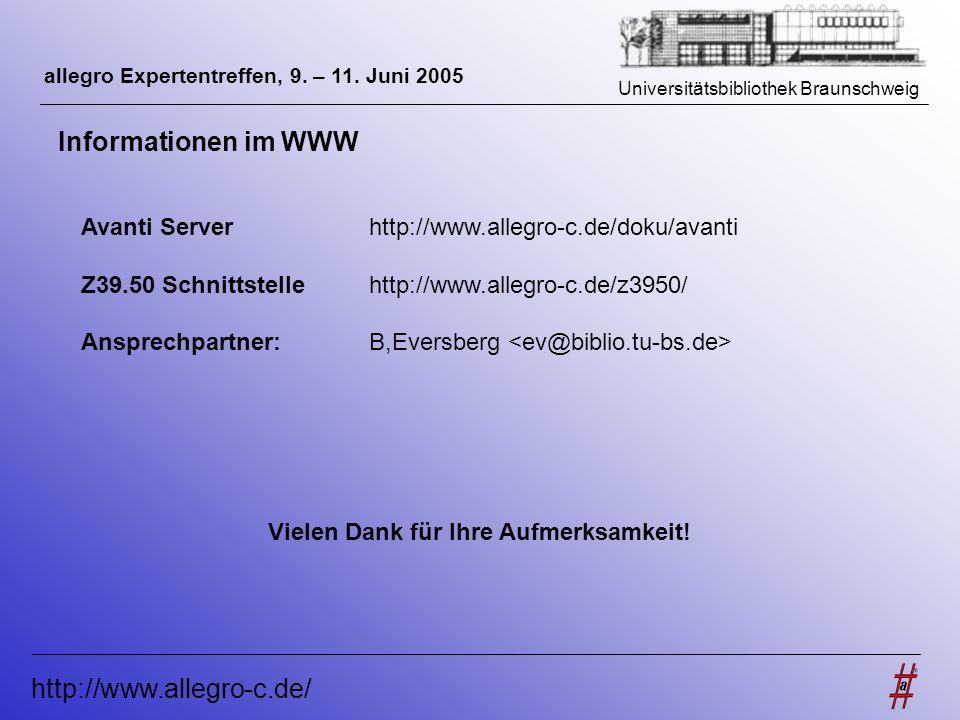 Universitätsbibliothek Braunschweig http://www.allegro-c.de/ allegro Expertentreffen, 9. – 11. Juni 2005 Informationen im WWW Avanti Serverhttp://www.