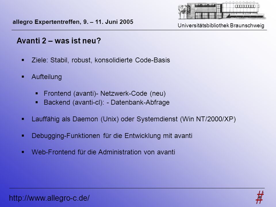 Universitätsbibliothek Braunschweig http://www.allegro-c.de/ allegro Expertentreffen, 9. – 11. Juni 2005 Avanti 2 – was ist neu? Ziele: Stabil, robust