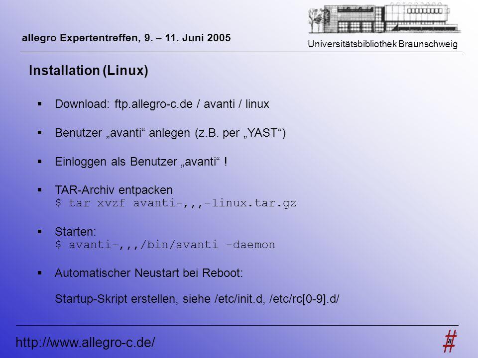 Universitätsbibliothek Braunschweig http://www.allegro-c.de/ allegro Expertentreffen, 9. – 11. Juni 2005 Installation (Linux) Download: ftp.allegro-c.