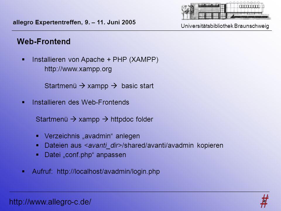 Universitätsbibliothek Braunschweig http://www.allegro-c.de/ allegro Expertentreffen, 9. – 11. Juni 2005 Web-Frontend Installieren von Apache + PHP (X