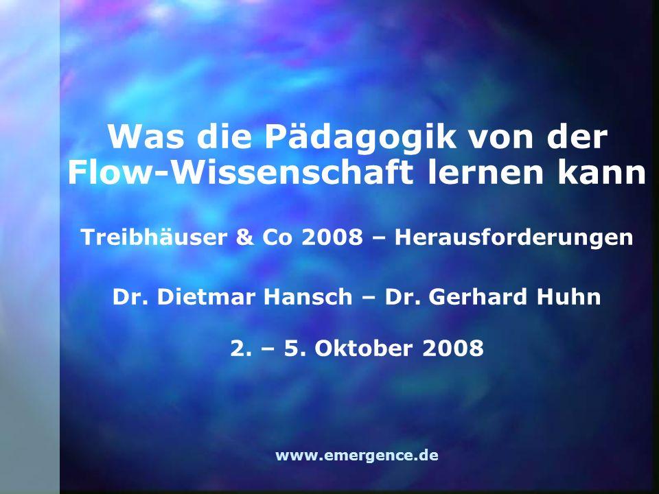 Was die Pädagogik von der Flow-Wissenschaft lernen kann Treibhäuser & Co 2008 – Herausforderungen Dr. Dietmar Hansch – Dr. Gerhard Huhn 2. – 5. Oktobe