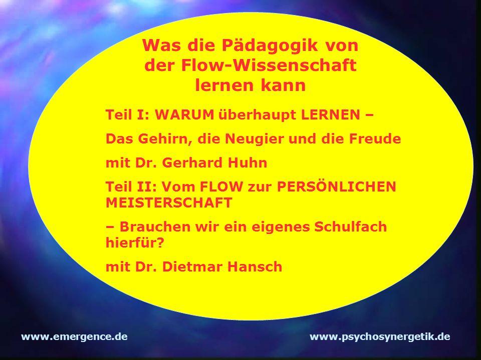 www.emergence.dewww.psychosynergetik.de Was die Pädagogik von der Flow-Wissenschaft lernen kann Teil I: WARUM überhaupt LERNEN – Das Gehirn, die Neugi