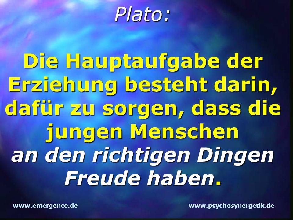www.emergence.dewww.psychosynergetik.de Plato: Die Hauptaufgabe der Erziehung besteht darin, dafür zu sorgen, dass die jungen Menschen an den richtige