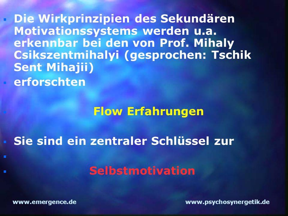 www.emergence.dewww.psychosynergetik.de Die Wirkprinzipien des Sekundären Motivationssystems werden u.a. erkennbar bei den von Prof. Mihaly Csikszentm