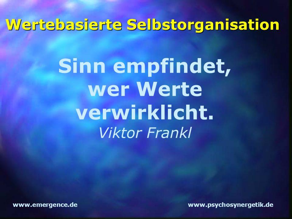 www.emergence.dewww.psychosynergetik.de Wertebasierte Selbstorganisation Sinn empfindet, wer Werte verwirklicht. Viktor Frankl