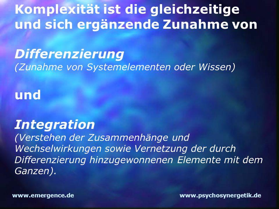 www.emergence.dewww.psychosynergetik.de Komplexität ist die gleichzeitige und sich ergänzende Zunahme von Differenzierung (Zunahme von Systemelementen