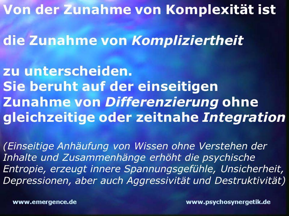 www.emergence.dewww.psychosynergetik.de Von der Zunahme von Komplexität ist die Zunahme von Kompliziertheit zu unterscheiden. Sie beruht auf der einse