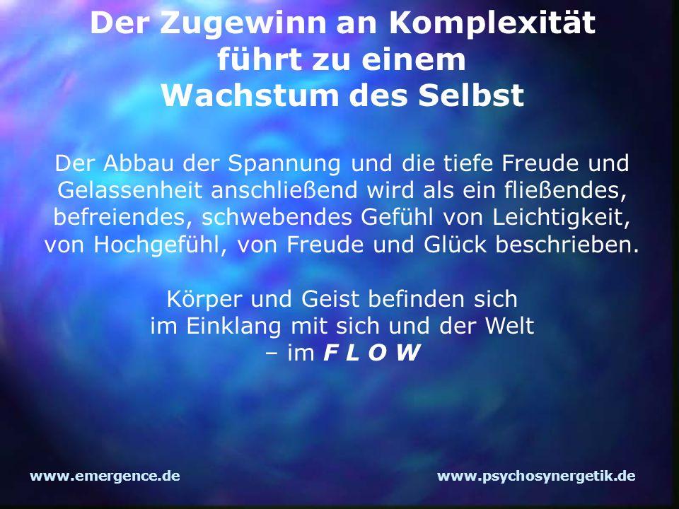 www.emergence.dewww.psychosynergetik.de Der Zugewinn an Komplexität führt zu einem Wachstum des Selbst Der Abbau der Spannung und die tiefe Freude und