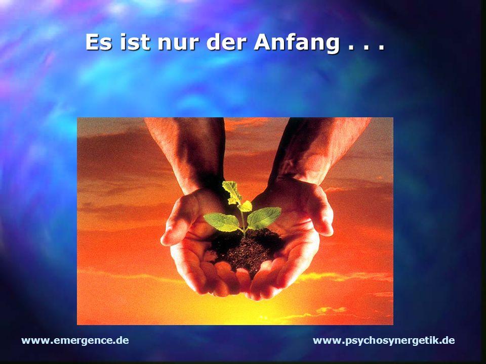 www.emergence.dewww.psychosynergetik.de Es ist nur der Anfang...
