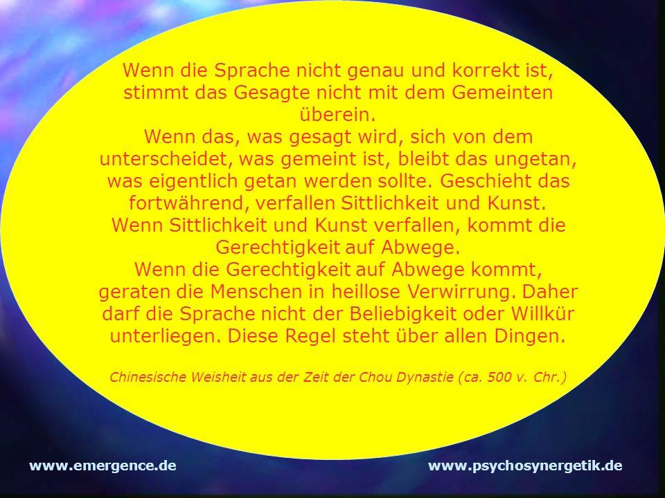 www.emergence.dewww.psychosynergetik.de Wenn die Sprache nicht genau und korrekt ist, stimmt das Gesagte nicht mit dem Gemeinten überein. Wenn das, wa
