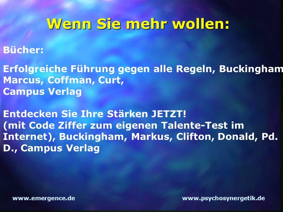 www.emergence.dewww.psychosynergetik.de Wenn Sie mehr wollen: Bücher: Erfolgreiche Führung gegen alle Regeln, Buckingham, Marcus, Coffman, Curt, Campu